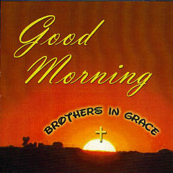 Brothers In Grace -- Good Morning