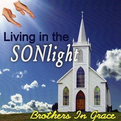Brothers In Grace -- Living In The Sonlight
