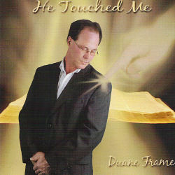 Duane Frame -- He Touched Me